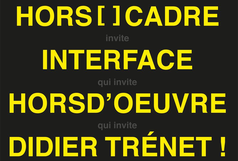 hors[ ]cadre invite interface qui invite horsd'oeuvre qui invite didier trénet
